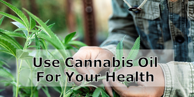 Use Cannabis Oil for All Your Health Complaints and More